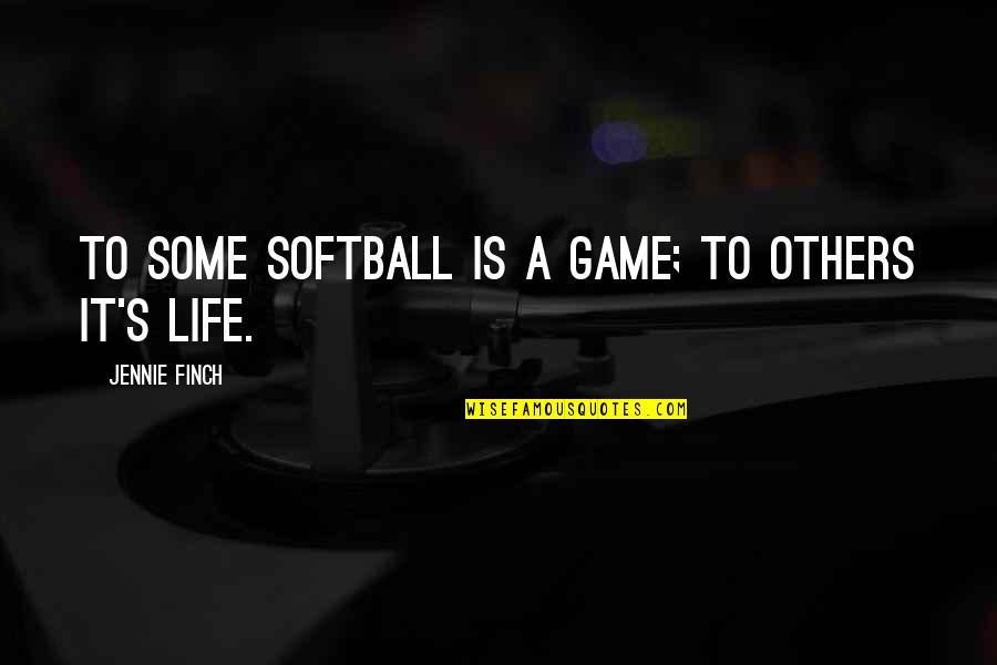 Jennie Finch Quotes By Jennie Finch: To some Softball is a game; to others