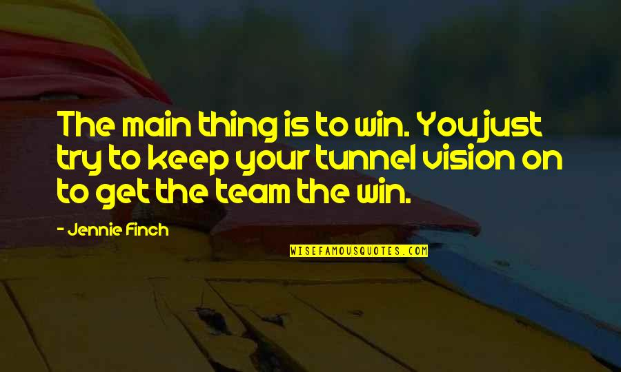 Jennie Finch Quotes By Jennie Finch: The main thing is to win. You just