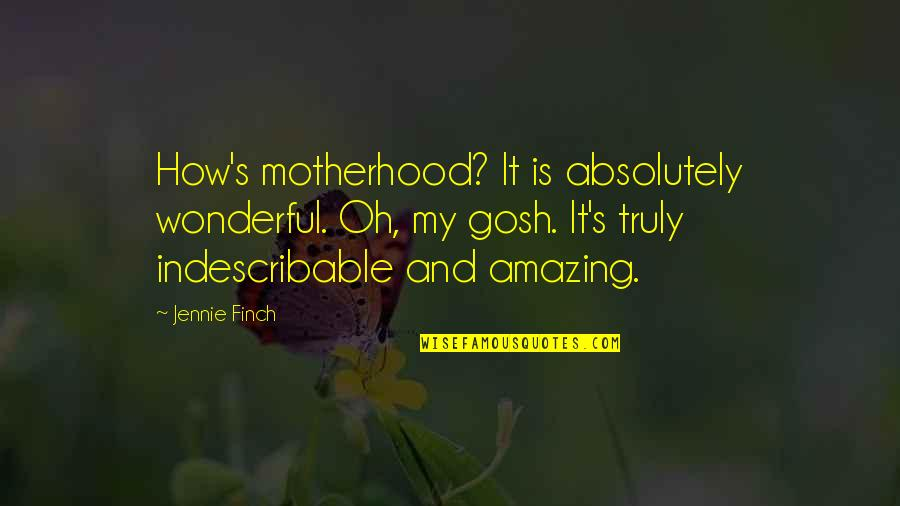 Jennie Finch Quotes By Jennie Finch: How's motherhood? It is absolutely wonderful. Oh, my