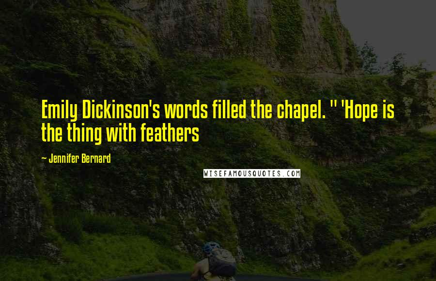 """Jennifer Bernard quotes: Emily Dickinson's words filled the chapel. """" 'Hope is the thing with feathers"""
