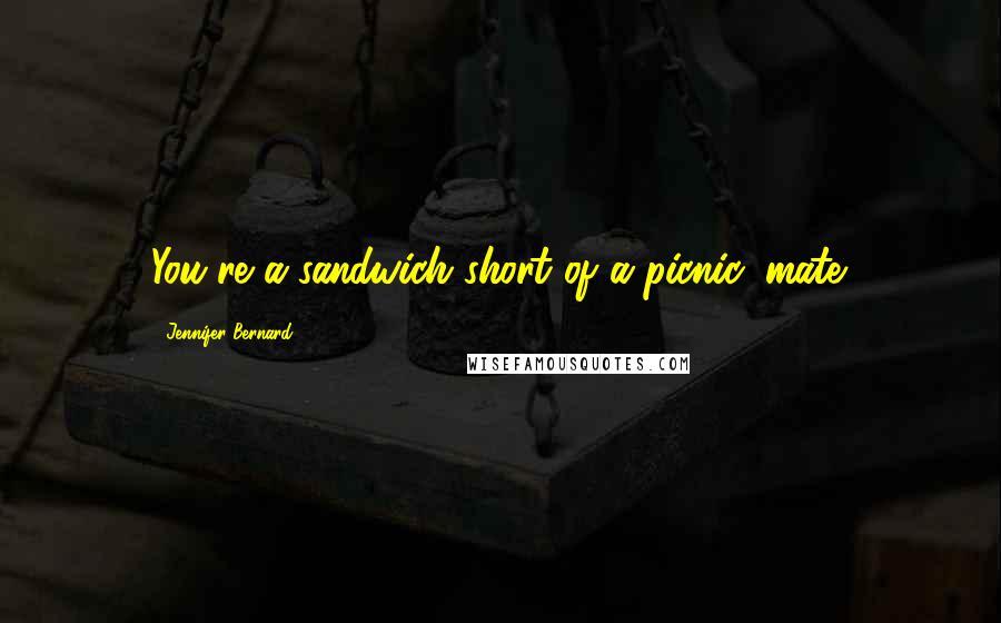 Jennifer Bernard quotes: You're a sandwich short of a picnic, mate.