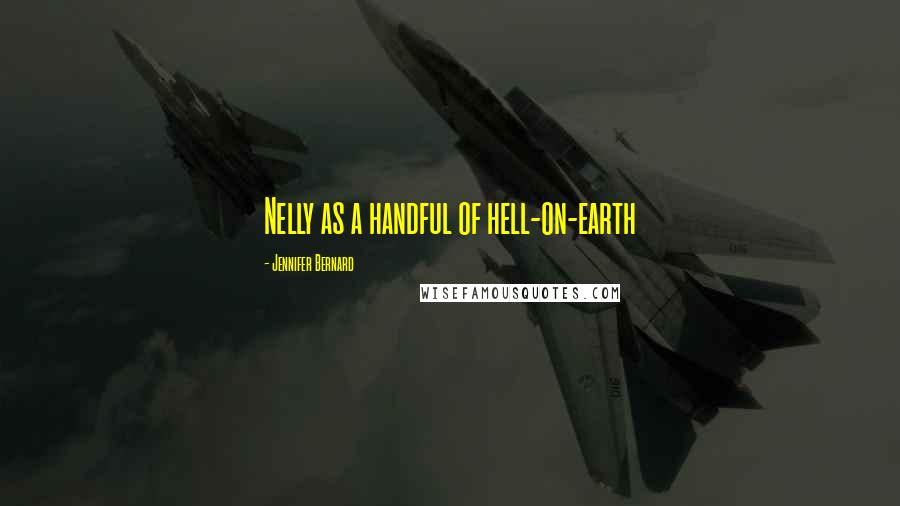 Jennifer Bernard quotes: Nelly as a handful of hell-on-earth