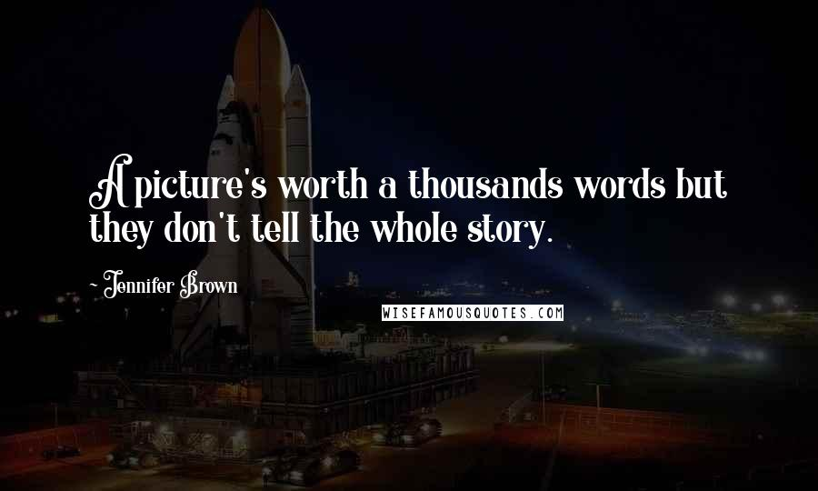 Jennifer Brown quotes: A picture's worth a thousands words but they don't tell the whole story.