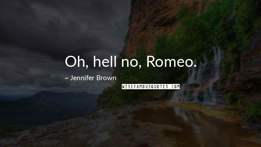 Jennifer Brown quotes: Oh, hell no, Romeo.