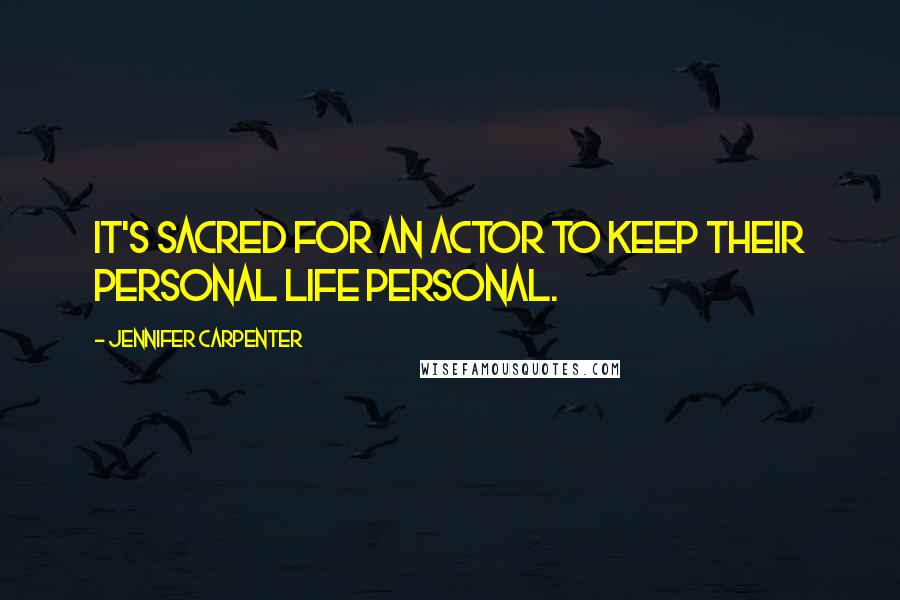 Jennifer Carpenter quotes: It's sacred for an actor to keep their personal life personal.