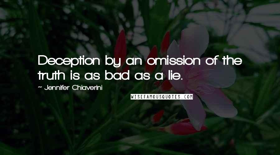Jennifer Chiaverini quotes: Deception by an omission of the truth is as bad as a lie.