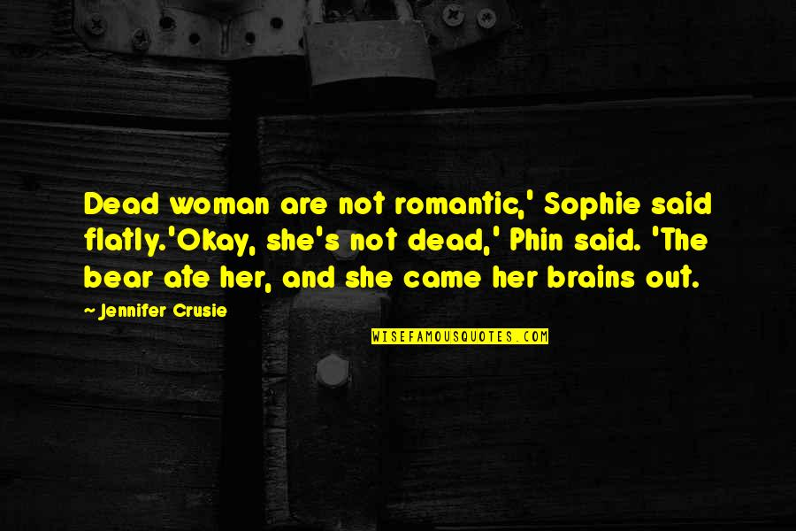 Jennifer Crusie Quotes By Jennifer Crusie: Dead woman are not romantic,' Sophie said flatly.'Okay,