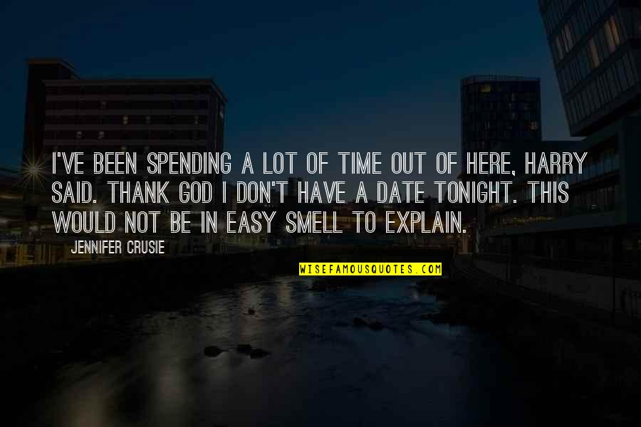 Jennifer Crusie Quotes By Jennifer Crusie: I've been spending a lot of time out