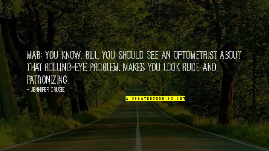 Jennifer Crusie Quotes By Jennifer Crusie: Mab: You know, Bill, you should see an