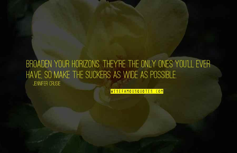 Jennifer Crusie Quotes By Jennifer Crusie: Broaden your horizons. They're the only ones you'll