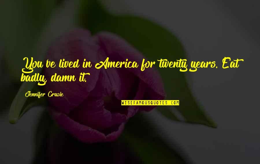 Jennifer Crusie Quotes By Jennifer Crusie: You've lived in America for twenty years. Eat