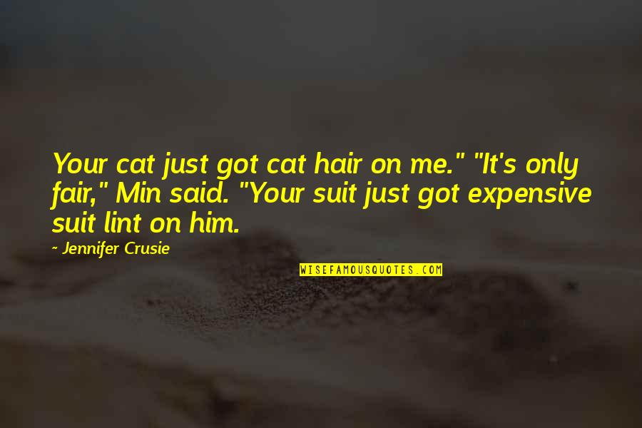 """Jennifer Crusie Quotes By Jennifer Crusie: Your cat just got cat hair on me."""""""