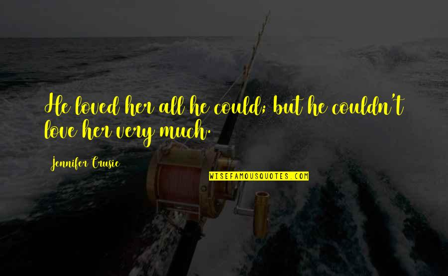 Jennifer Crusie Quotes By Jennifer Crusie: He loved her all he could; but he