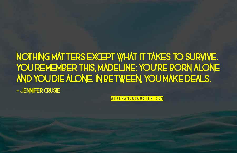 Jennifer Crusie Quotes By Jennifer Crusie: Nothing matters except what it takes to survive.