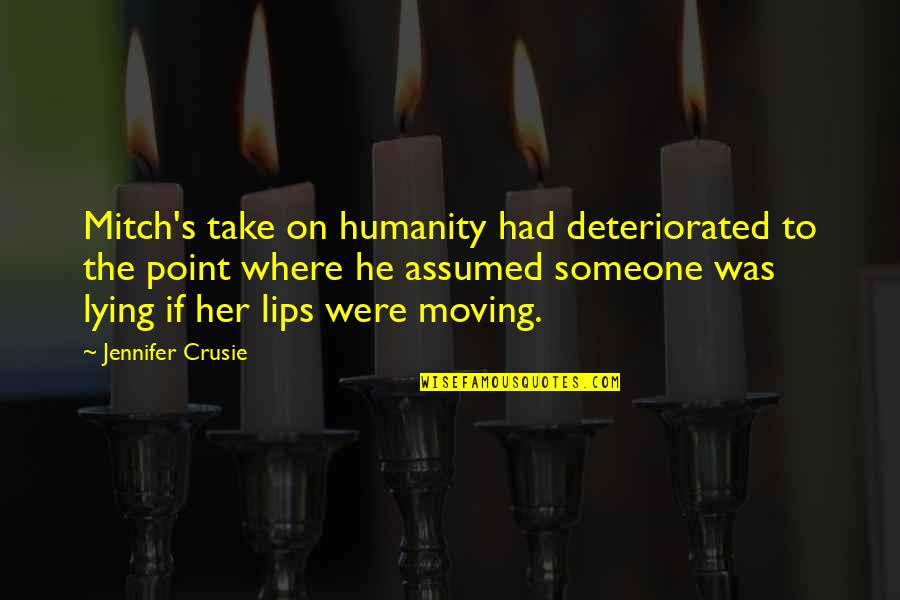 Jennifer Crusie Quotes By Jennifer Crusie: Mitch's take on humanity had deteriorated to the