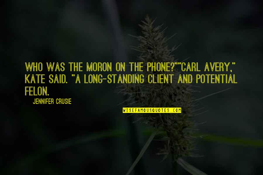 """Jennifer Crusie Quotes By Jennifer Crusie: Who was the moron on the phone?""""""""Carl Avery,"""""""