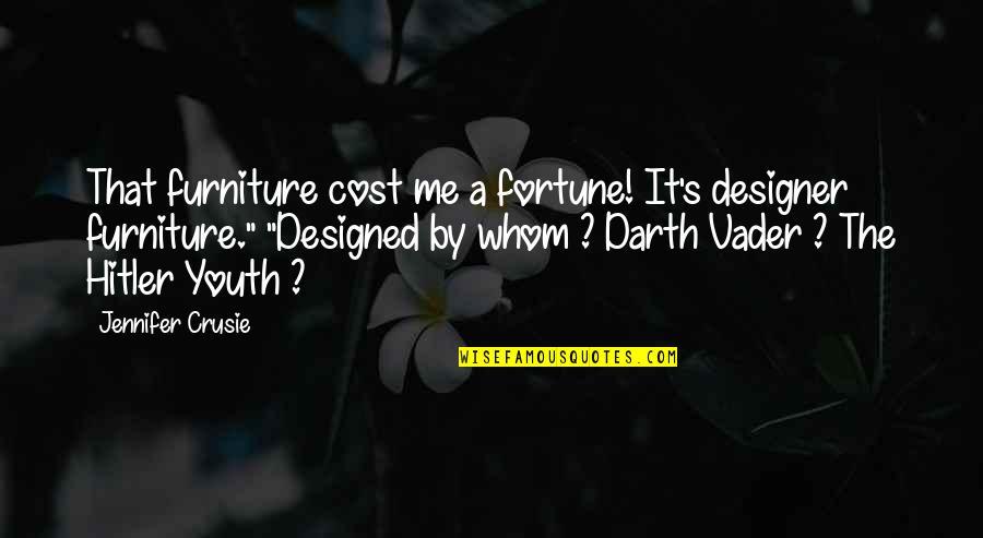 Jennifer Crusie Quotes By Jennifer Crusie: That furniture cost me a fortune! It's designer