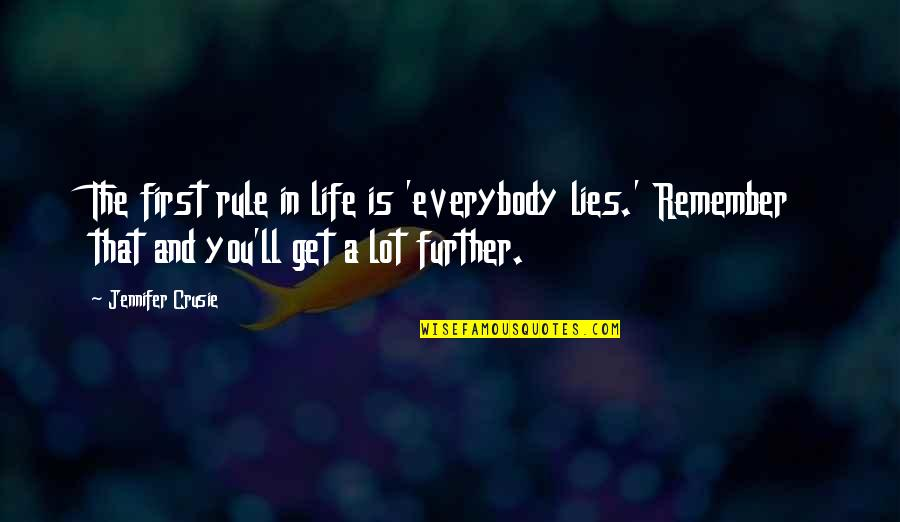 Jennifer Crusie Quotes By Jennifer Crusie: The first rule in life is 'everybody lies.'