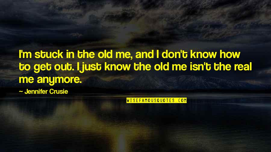 Jennifer Crusie Quotes By Jennifer Crusie: I'm stuck in the old me, and I