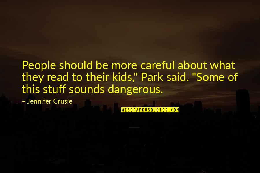 Jennifer Crusie Quotes By Jennifer Crusie: People should be more careful about what they
