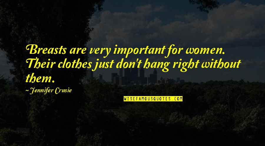 Jennifer Crusie Quotes By Jennifer Crusie: Breasts are very important for women. Their clothes