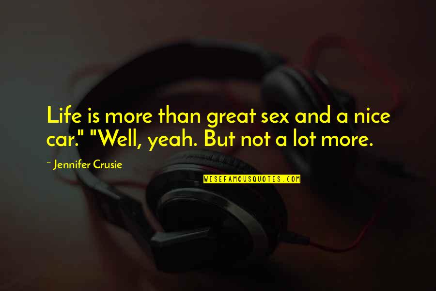 Jennifer Crusie Quotes By Jennifer Crusie: Life is more than great sex and a