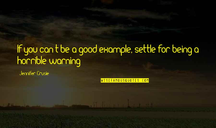 Jennifer Crusie Quotes By Jennifer Crusie: If you can't be a good example, settle