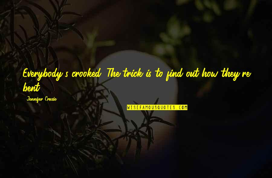Jennifer Crusie Quotes By Jennifer Crusie: Everybody's crooked. The trick is to find out