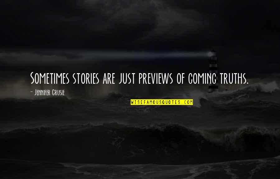 Jennifer Crusie Quotes By Jennifer Crusie: Sometimes stories are just previews of coming truths.