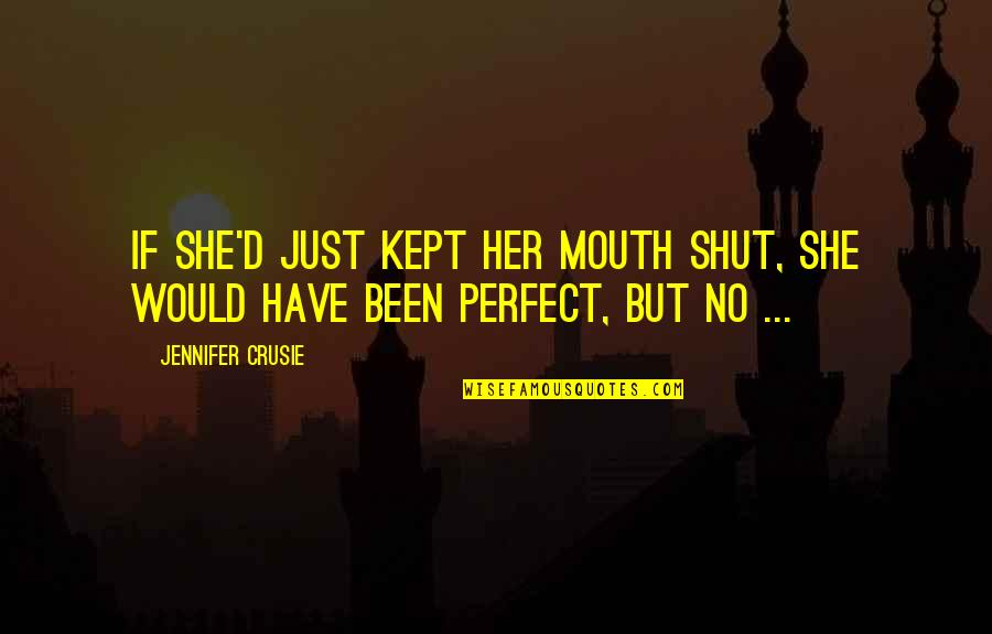 Jennifer Crusie Quotes By Jennifer Crusie: If she'd just kept her mouth shut, she