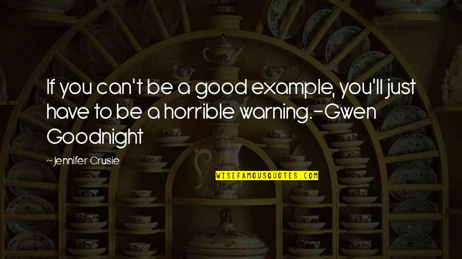 Jennifer Crusie Quotes By Jennifer Crusie: If you can't be a good example, you'll