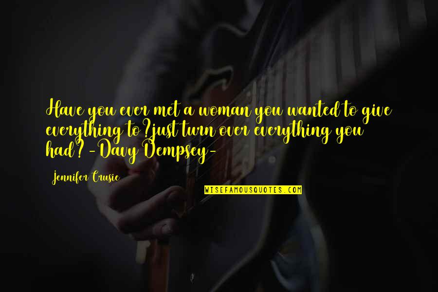 Jennifer Crusie Quotes By Jennifer Crusie: Have you ever met a woman you wanted