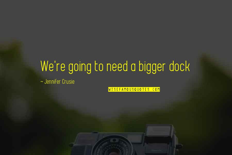 Jennifer Crusie Quotes By Jennifer Crusie: We're going to need a bigger dock