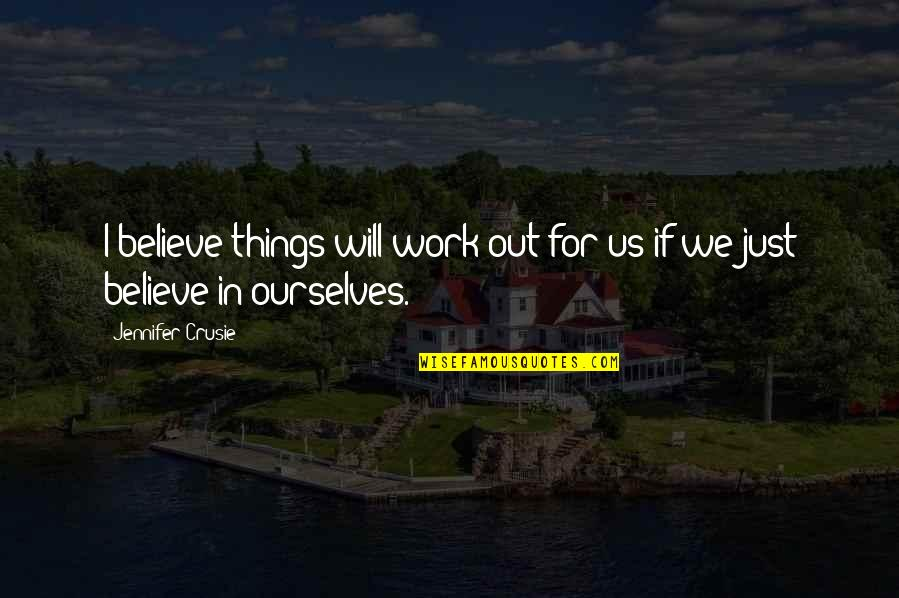 Jennifer Crusie Quotes By Jennifer Crusie: I believe things will work out for us
