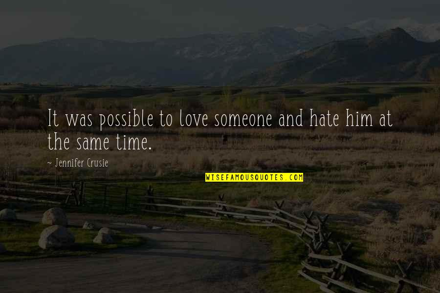Jennifer Crusie Quotes By Jennifer Crusie: It was possible to love someone and hate