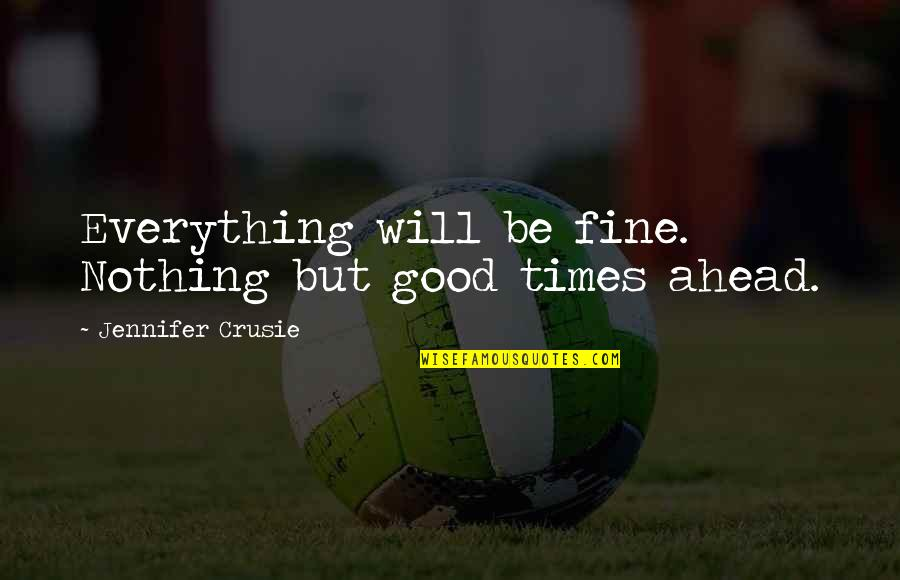 Jennifer Crusie Quotes By Jennifer Crusie: Everything will be fine. Nothing but good times