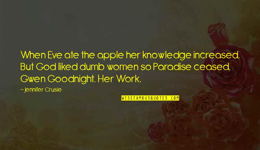 Jennifer Crusie Quotes By Jennifer Crusie: When Eve ate the apple her knowledge increased.