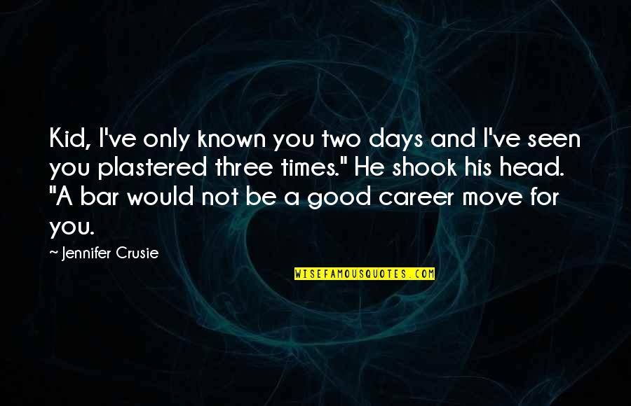 Jennifer Crusie Quotes By Jennifer Crusie: Kid, I've only known you two days and