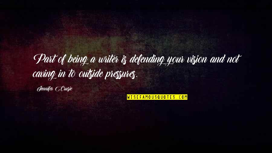 Jennifer Crusie Quotes By Jennifer Crusie: Part of being a writer is defending your