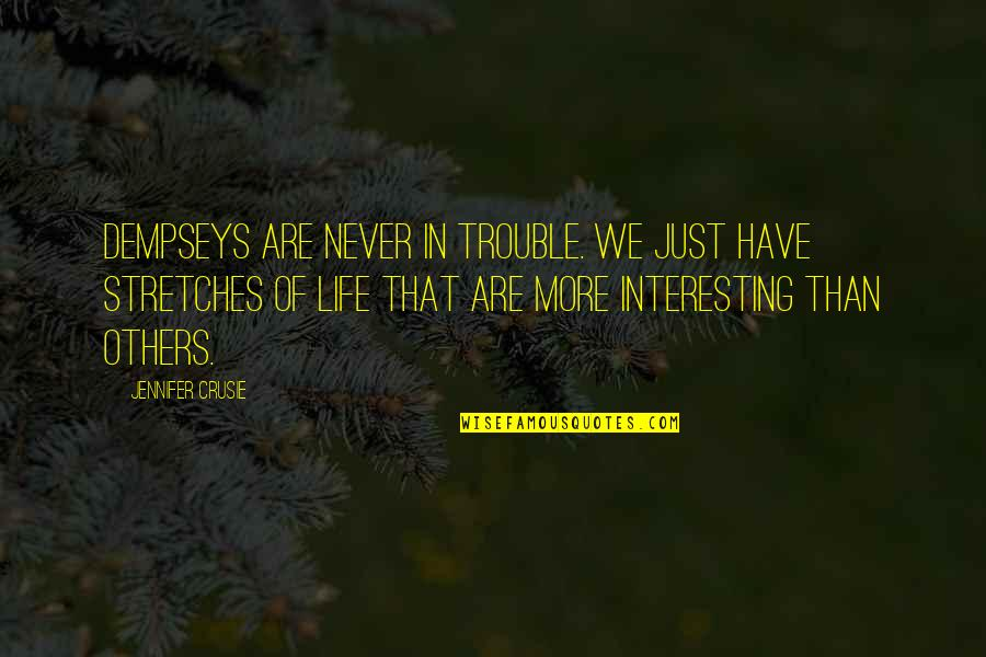 Jennifer Crusie Quotes By Jennifer Crusie: Dempseys are never in trouble. We just have