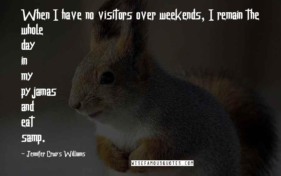 Jennifer Crwys Williams quotes: When I have no visitors over weekends, I remain the whole day in my pyjamas and eat samp.