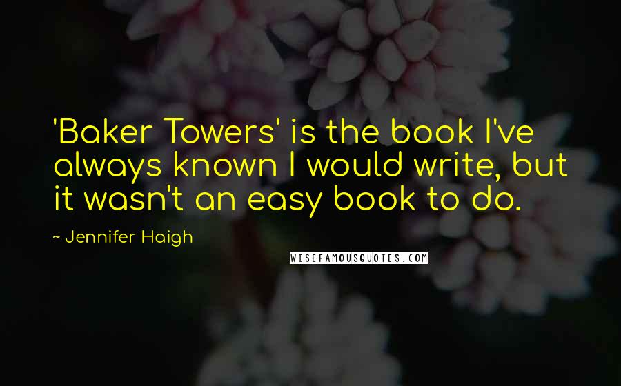Jennifer Haigh quotes: 'Baker Towers' is the book I've always known I would write, but it wasn't an easy book to do.