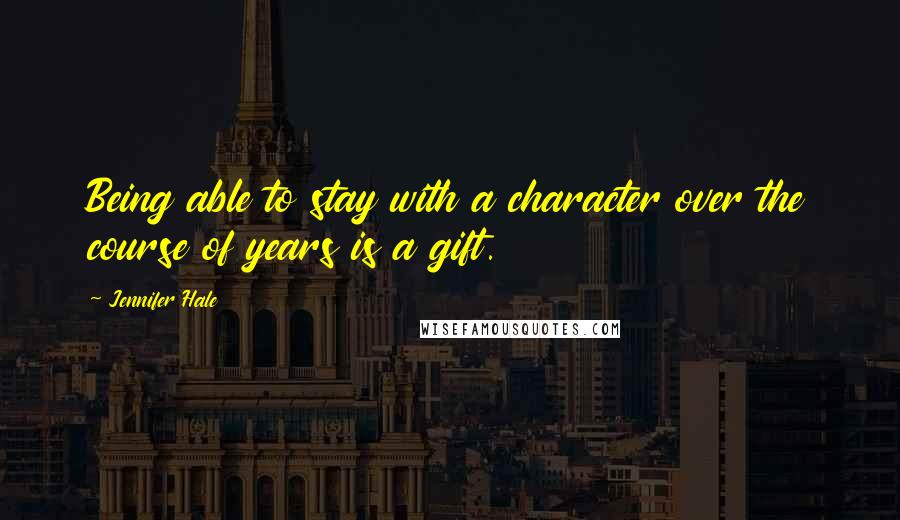 Jennifer Hale quotes: Being able to stay with a character over the course of years is a gift.