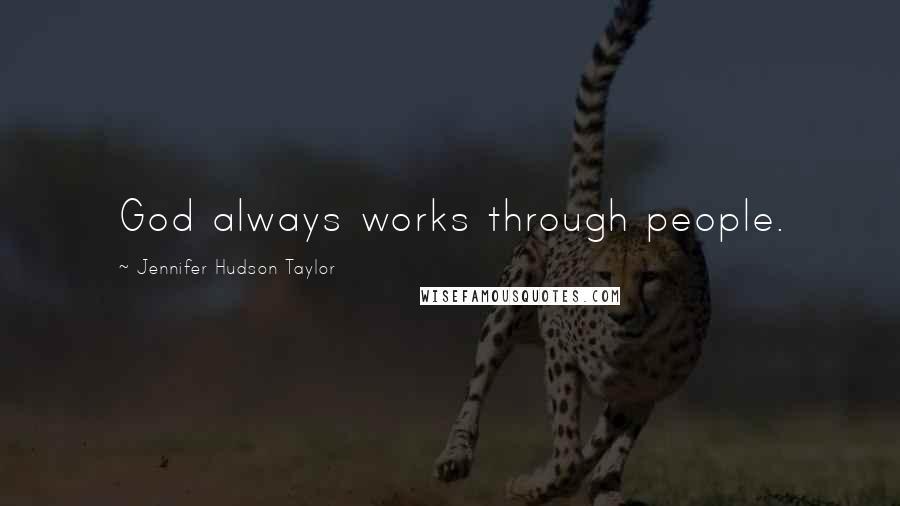 Jennifer Hudson Taylor quotes: God always works through people.