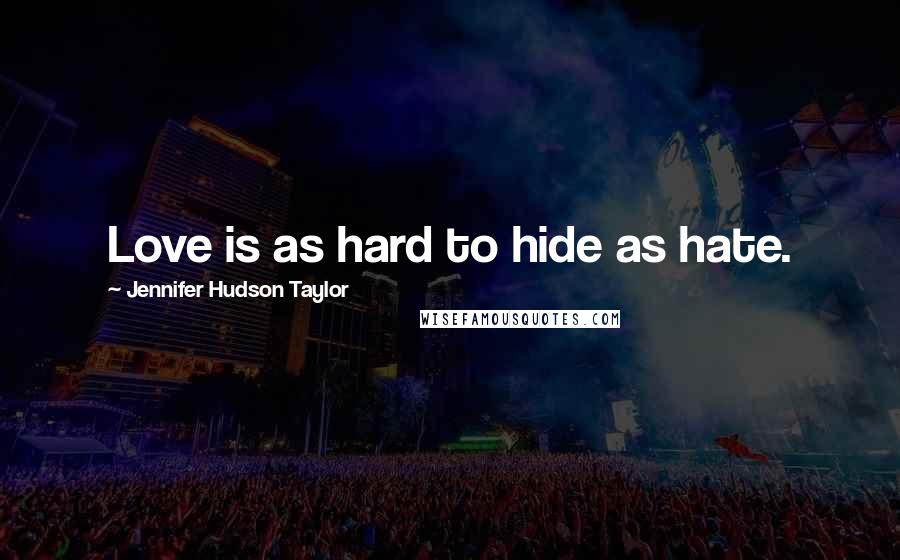 Jennifer Hudson Taylor quotes: Love is as hard to hide as hate.