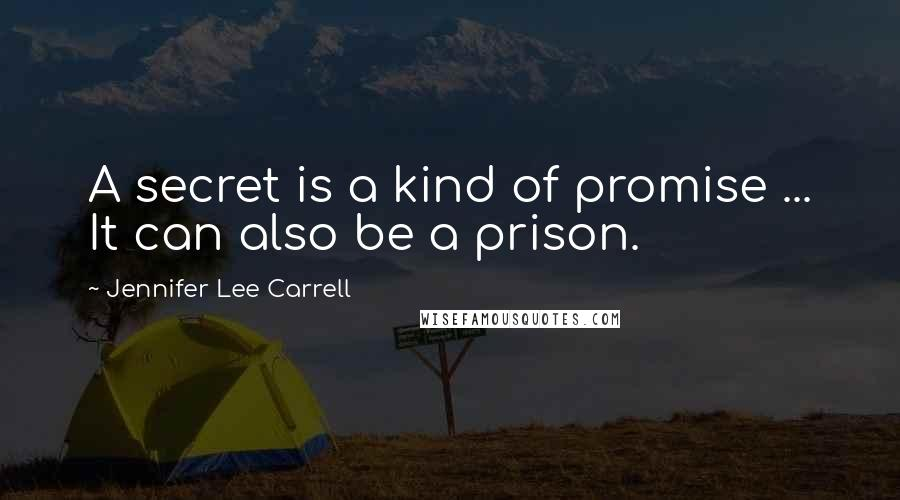 Jennifer Lee Carrell quotes: A secret is a kind of promise ... It can also be a prison.