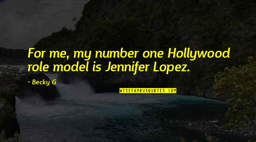 Jennifer Lopez Quotes By Becky G: For me, my number one Hollywood role model