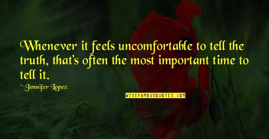 Jennifer Lopez Quotes By Jennifer Lopez: Whenever it feels uncomfortable to tell the truth,