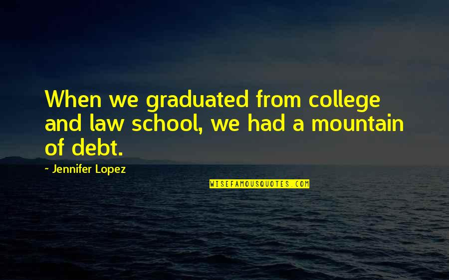 Jennifer Lopez Quotes By Jennifer Lopez: When we graduated from college and law school,