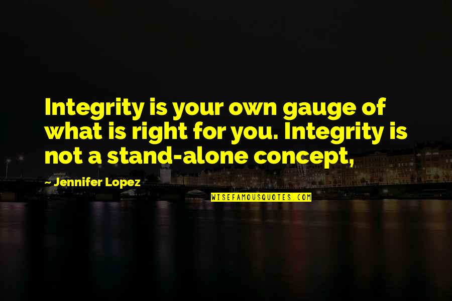 Jennifer Lopez Quotes By Jennifer Lopez: Integrity is your own gauge of what is